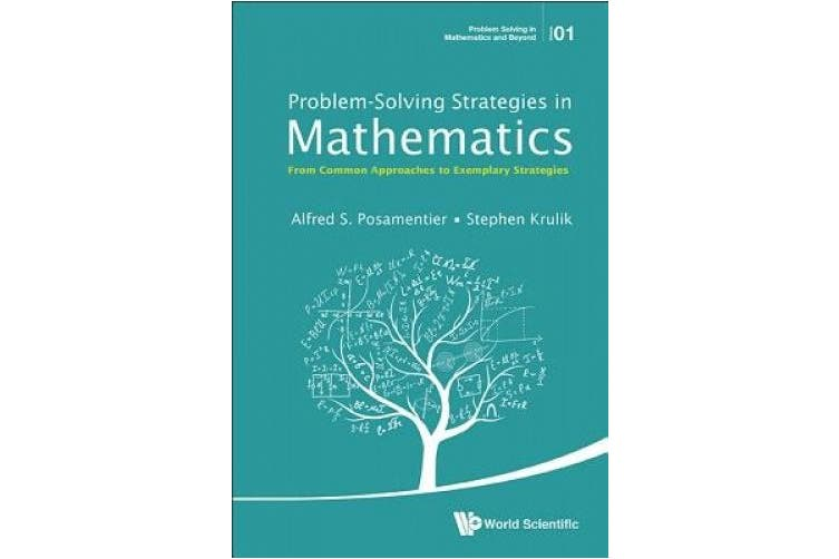 Problem-Solving Strategies in Mathematics: From Common Approaches to Exemplary Strategies (Problem Solving in Mathematics and Beyond)