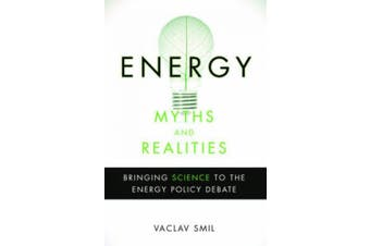 Energy Myths and Realities: Bringing Science to the Energy Policy Debate