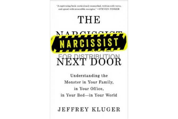 The Narcissist Next Door: Understanding the Monster in Your Family, in Your Office, in Your Bed - in Your World