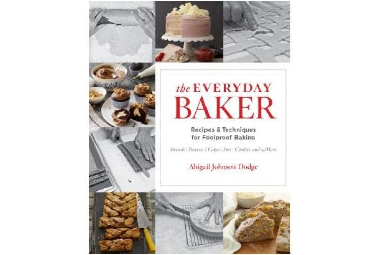 The Everyday Baker: Recipes and Techniques for Foolproof Baking