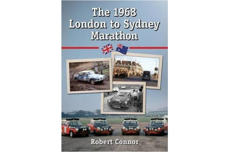 The 1968 London to Sydney Marathon: A History of the 10,000 Mile Endurance Rally
