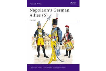 Napoleon's German Allies: v. 5: Hessen-Darmstadt and Hessen-Kassel (Men-at-Arms)