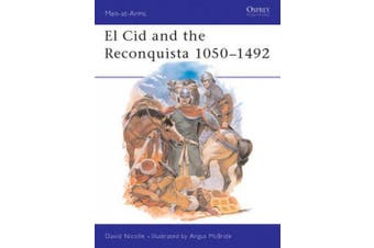 Cid,El, and the Reconquista,1000-1492 (Men-at-arms)