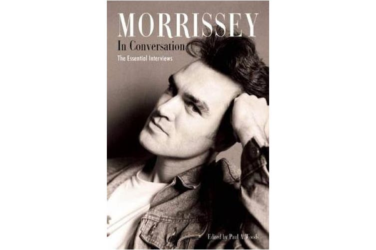 Morrissey in Conversation: The Essential Interviews