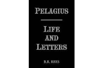 Pelagius - Life and Letters