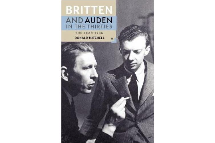 Britten and Auden in the Thirties: The Year 1936 (Aldeburgh Studies in Music)