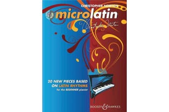Microlatin: 20 Pieces Based on Latin-American Rhythms for the Beginner to Intermediate Pianist with Playalong CD