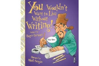 You Wouldn't Want To Live Without Writing! (You Wouldn't Want to Live Without)