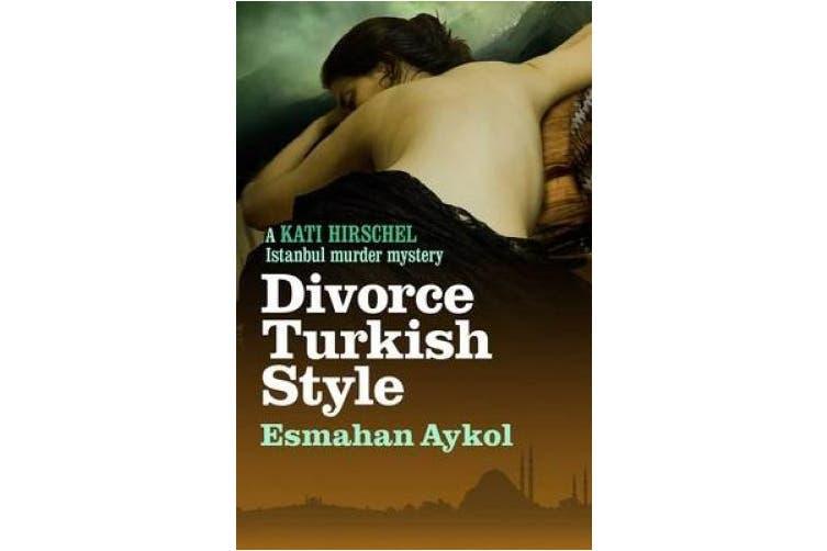 Divorce Turkish Style (Kati Hirschel Istanbul Murder Mystery)