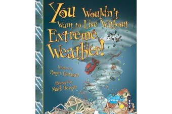 You Wouldn't Want To Live Without Extreme Weather! (You Wouldn't Want to Live Without)