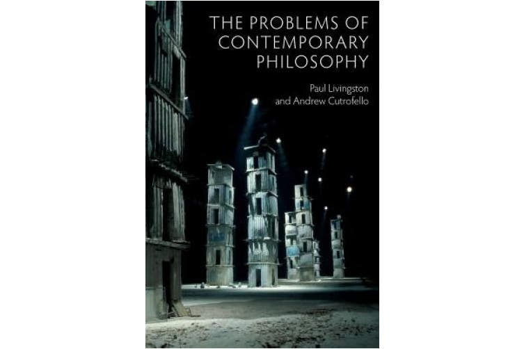 Problems of Contemporary Philosophy - a       Critical Guide for the Unaffiliated