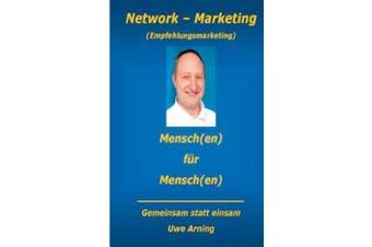 Network - Marketing: Mensch(en) für Mensch(en) - Gemeinsam statt einsam