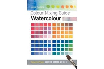 Colour Mixing Guide: Watercolour (Colour Mixing Guides)