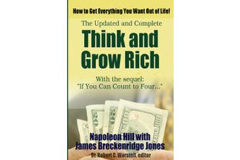 Think and Grow Rich, Updated and Complete - With If You Can Count to Four...