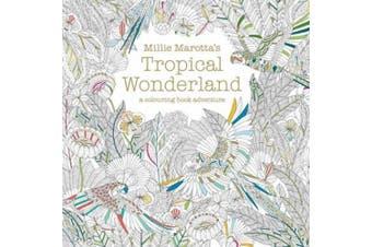 Millie Marotta's Tropical Wonderland: a colouring book adventure (Colouring Books)
