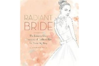 Radiant Bride: The Beauty, Diet, Fitness, and Fashion Plan for Your Big Day