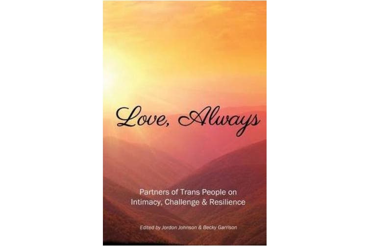 Love, Always: Partners of Trans People on Intimacy, Challenge and Resilience