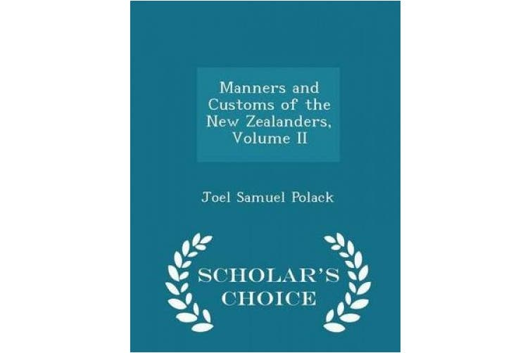 Manners and Customs of the New Zealanders, Volume II - Scholar's Choice Edition