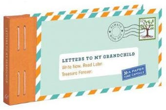 Letters to My Grandchild: Write Now. Read Later. Treasure Forever.: (New Grandma Gifts, New Grandparent Gifts, Grandparent Memory Book) (Letters To My)