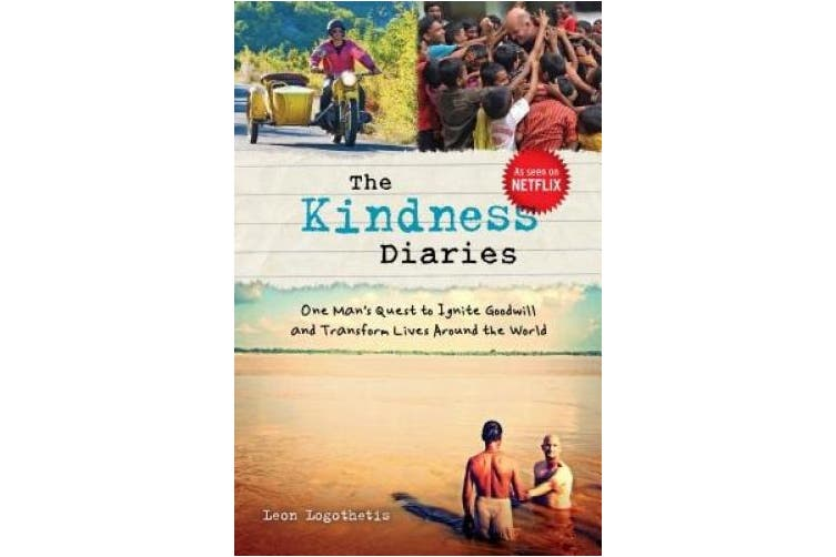 The Kindness Diaries: One Man's Quest to Ignite Goodwill and Transform Lives Around the World (Kindness Diaries)