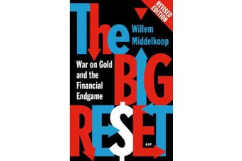 Big Reset Revised Edition: War on Gold and the Financial Endgame (Revised)
