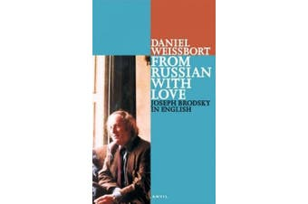 From Russian with Love: Joseph Brodsky in English: Pages from a Journal 1996-97 (Poetica)