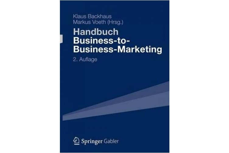 Handbuch Business-To-Business-Marketing: Grundlagen, Geschaftsmodelle, Instrumente Des Industriegutermarketing [German]