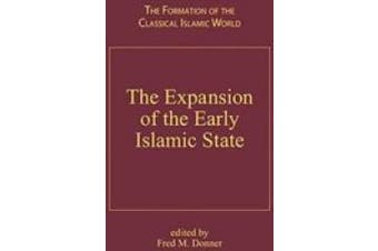 The Expansion of the Early Islamic State (The Formation of the Classical Islamic World)