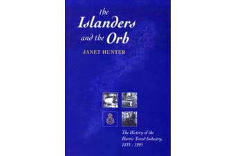 The Islanders and the Orb: The History of the Harris Tweed Industry, 1835-1995