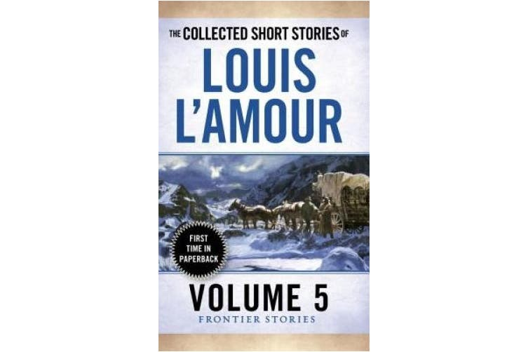 Collected Short Stories of Louis L'Amour, Volume 5: The Frontier Stories: Volume 5