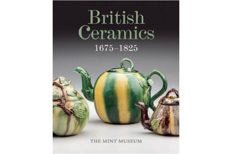 British Ceramics, 1675-1825: The Mint Museum