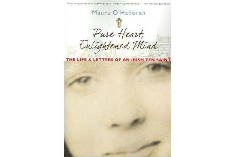Pure Heart, Enlightened Mind: The Life and Letters of an Irish Zen Saint