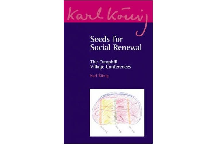 Seeds for Social Renewal: The Camphill Village Conferences (Karl Koenig Archive)