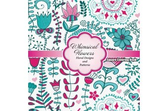 Whimsical Flowers Floral Designs and Patterns Square Colouring Book (Sacred Mandala Designs and Patterns Colouring Books for Adults) (Volume 64)