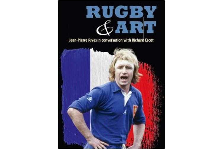 Rugby & Art: Jean-Pierre Rives in Conversation with Richard Escot