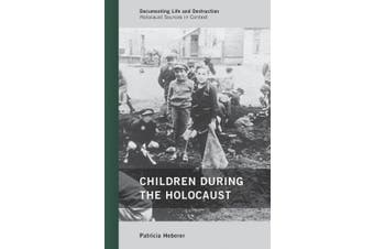 Children during the Holocaust (Documenting Life and Destruction: Holocaust Sources in Context)
