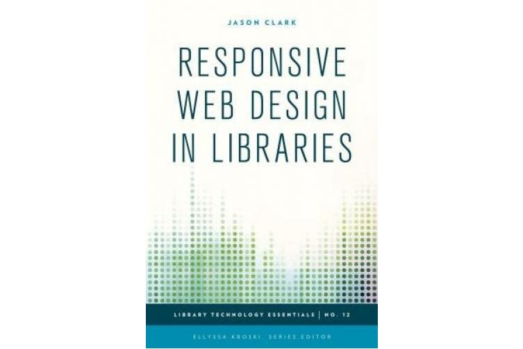 Responsive Web Design in Practice (Library Technology Essentials)