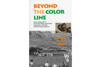 Beyond the Color Line: Pan-Africanist Disputations: Selected Sketches, Letters, Papers, and Reviews