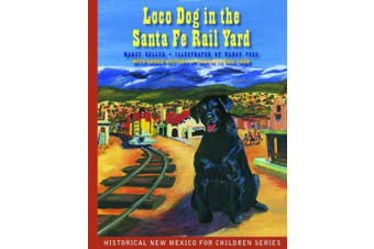 Loco Dog in the Santa Fe Rail Yard (Historical New Mexico for Children)