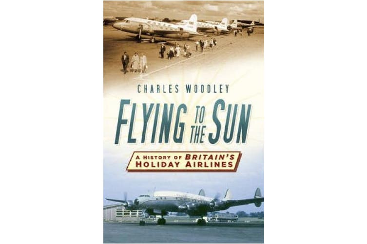 Flying to the Sun: A History of Britain's Holiday Airlines