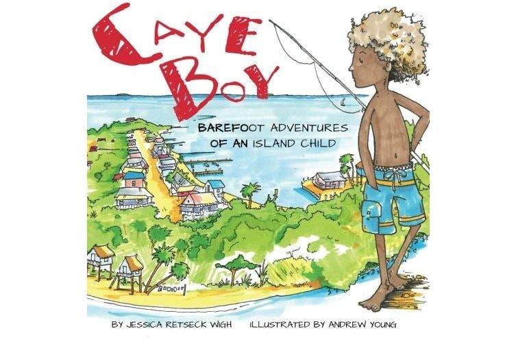 Caye Boy: Barefoot Adventures of an Island Child (Volume 1)