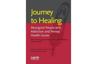 Journey to Healing: Aboriginal People with Addiction and Mental Health Issues: What Health, Social Service and Justice Workers Need to Know