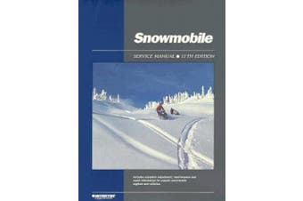 Clymer Snowmobile Service Manual 11th Edition: Includes Adjustment, Maintenance and Repair Information for Popular Snowmobile Engines and Vehicles