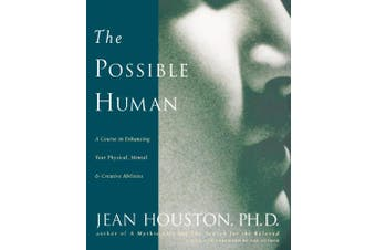 The Possible Human: A Course in Enhancing Your Physical, Mental & Creative Abilities
