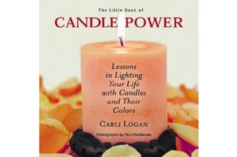The Little Book of Candle Power: Lessons in Lighting Your Life with Candles and Their Colours
