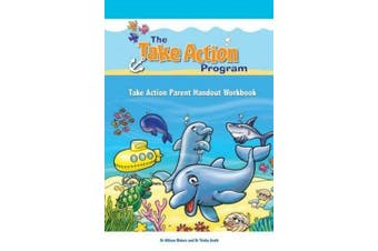 Take Action Parent Handout Workbook (The Take Action Program)