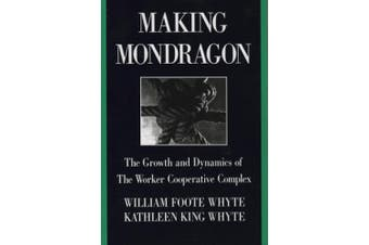Making Mondragon: The Growth and Dynamics of the Worker Cooperative Complex (Cornell International Industrial & Labour Relations Reports)