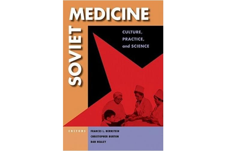 Soviet Medicine: Culture, Practice, and Science (NIU Series in Slavic, East European, and Eurasian Studies)