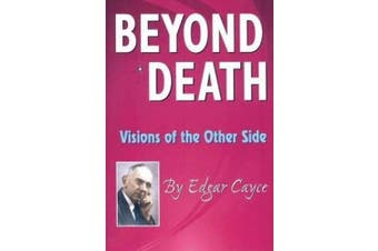 Beyond Death: Visions of the Other Side (Edgar Cayce Series)