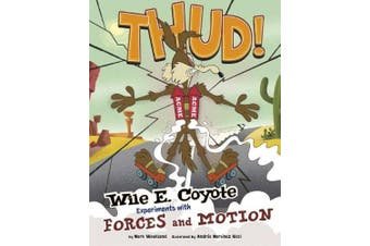 Thud!: Wile E. Coyote Experiments with Forces and Motion (Wile E. Coyote, Physical Science Genius)